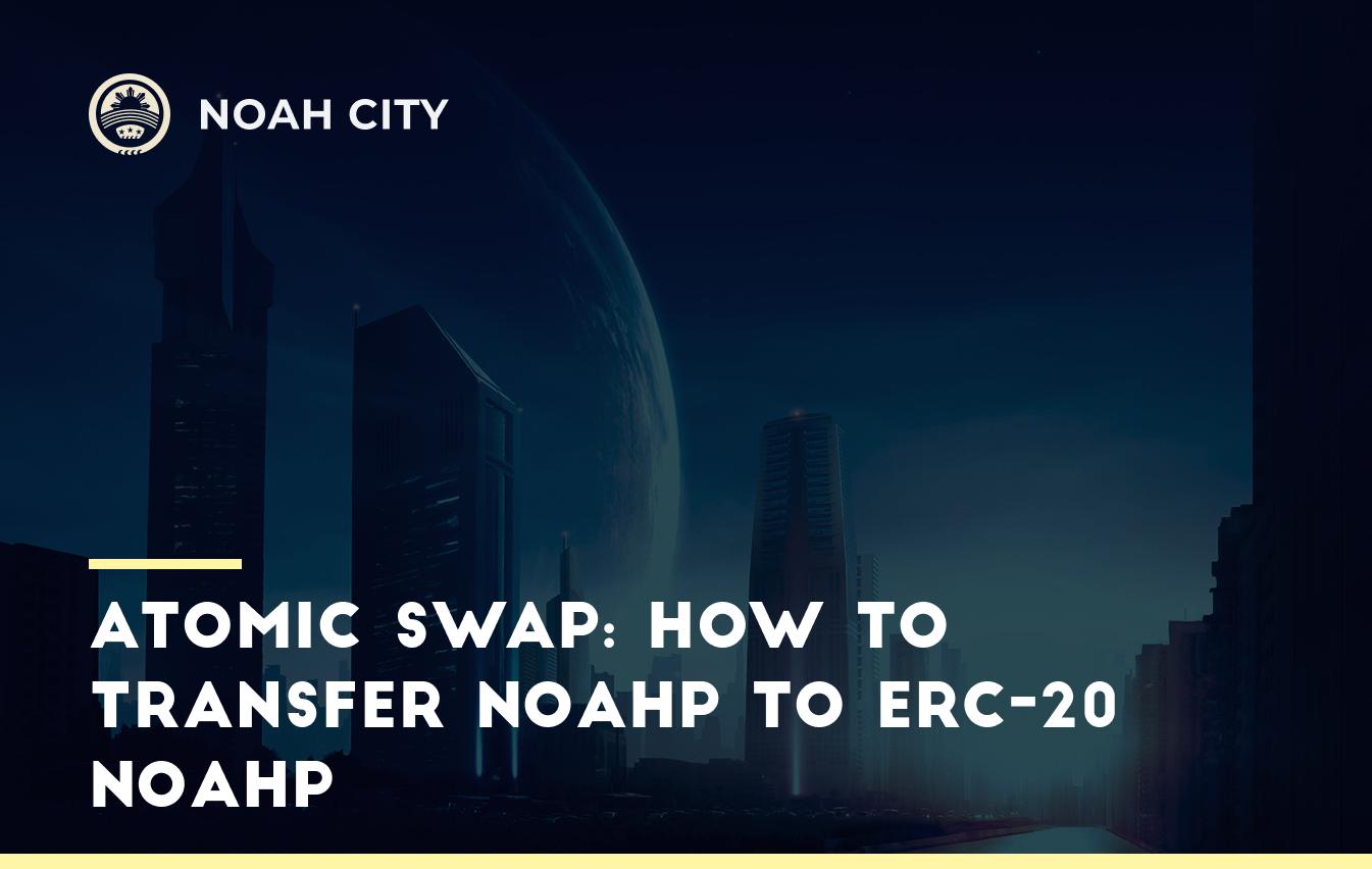 Atomic swap: How to transfer NOAHP to ERC-20 NOAHP