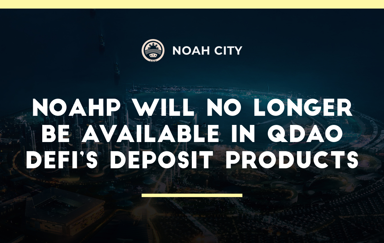 NOAHP will no longer be available in QDAO DeFi's deposit products