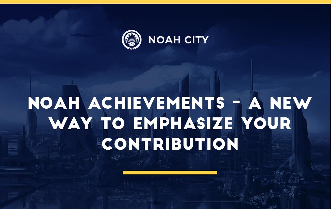 Noah Achievements: a new way to emphasize your contribution
