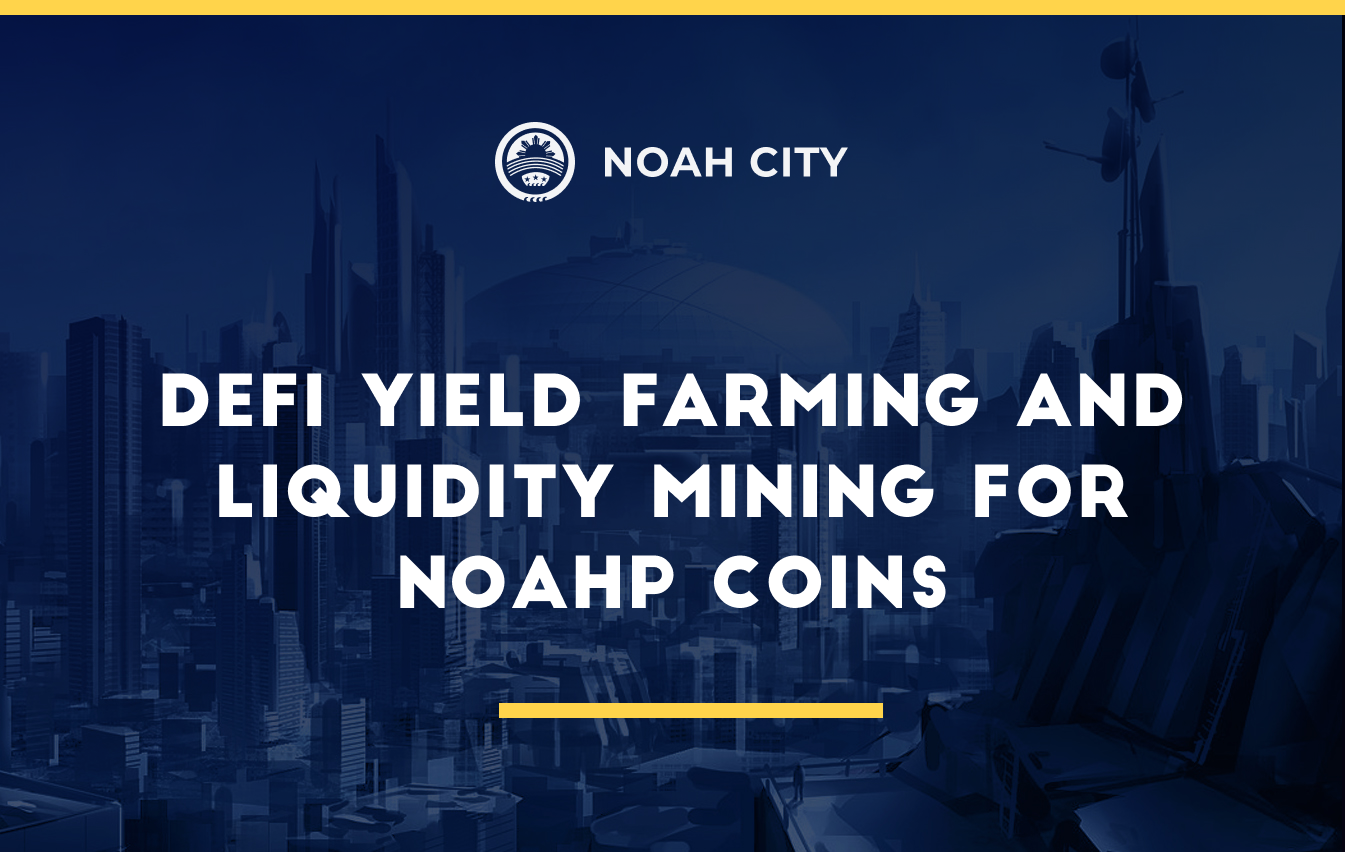 Proposal to launch 'DeFi Yield Farming' and 'Liquidity mining' for NOAHP coins on top blockchains