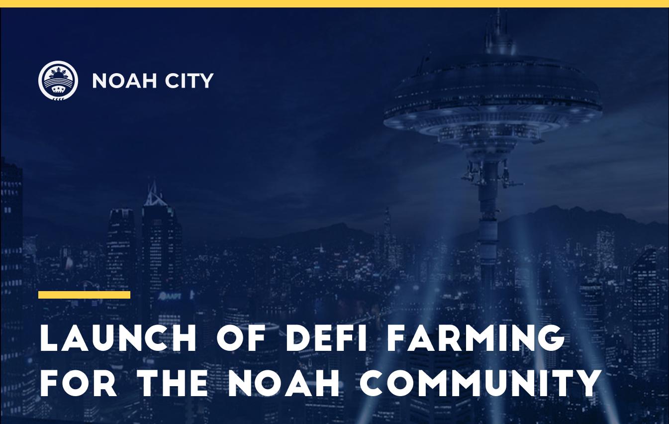 Launch of DeFi Farming for the Noah community