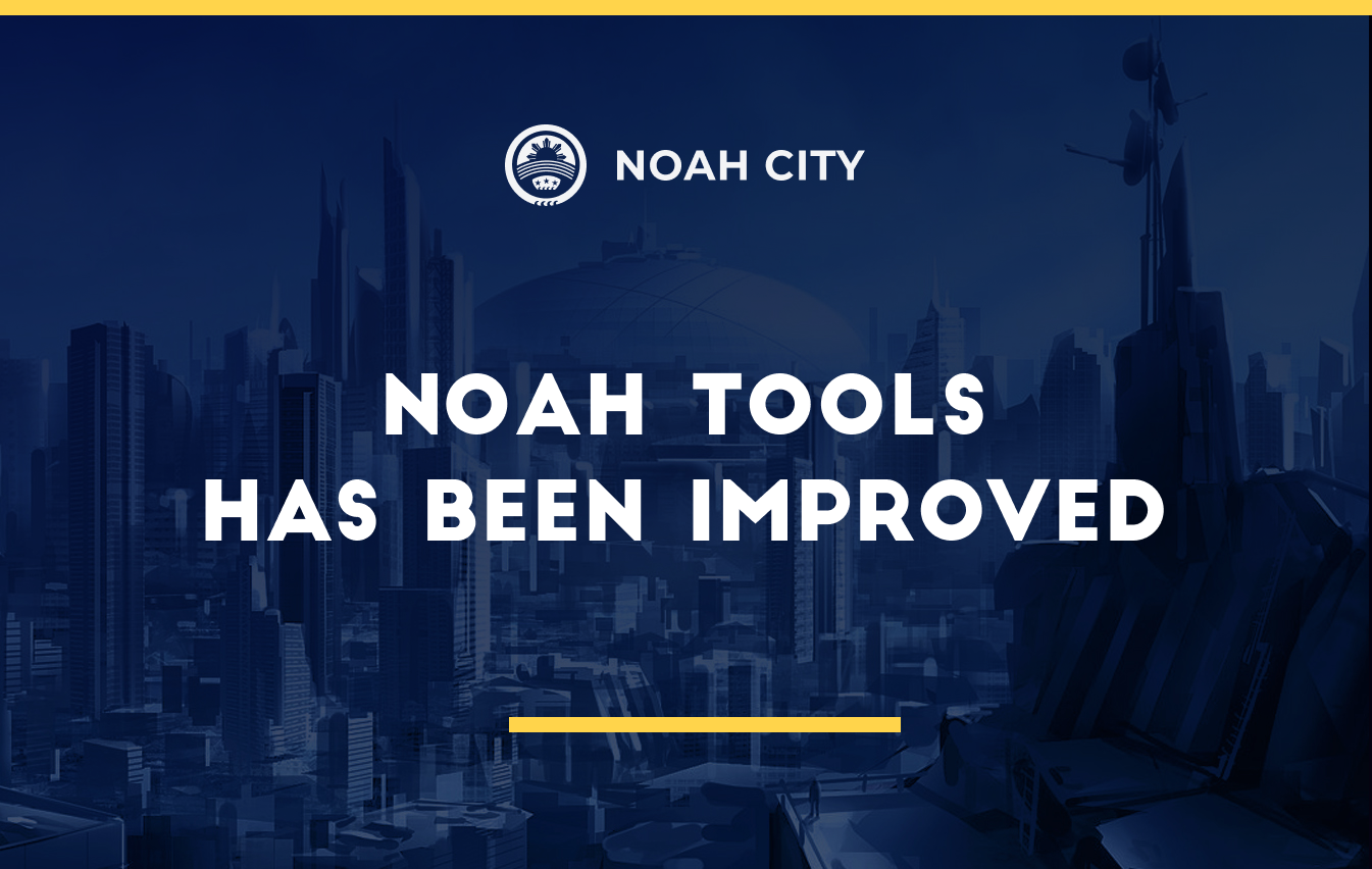 Noah Tools has been improved, the launch is coming soon
