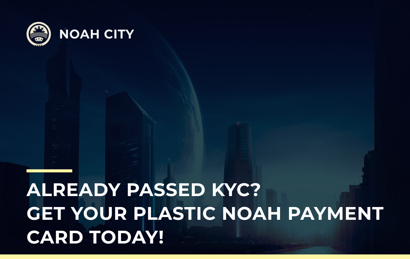Already passed KYC? Get your plastic Noah Payment Card today!