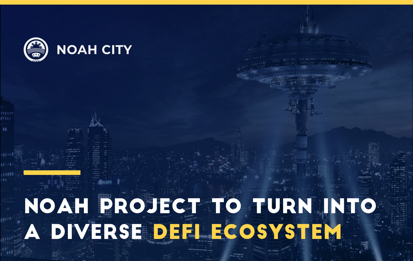 Noah Project to turn into a diverse DeFi ecosystem