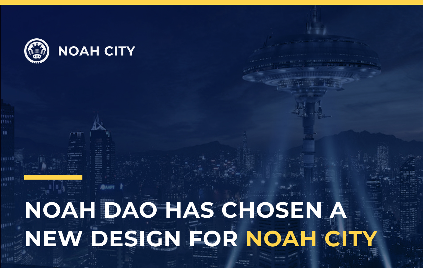 Noah DAO has chosen a new design for Noah City