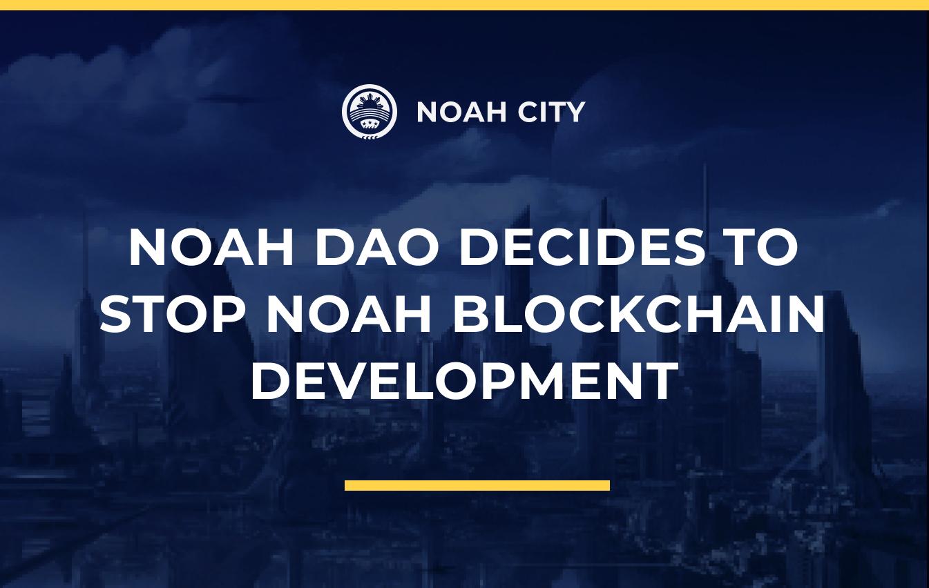 Noah DAO decides to stop Noah Blockchain development